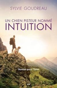Sylvie Goudreau - Un chien pisteur nommé Intuition - Roman pour l'âme.
