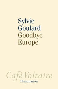 Sylvie Goulard - Goodbye Europe.