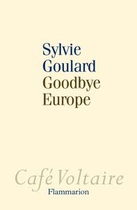 Sylvie Goulard - Goodbye Europe.