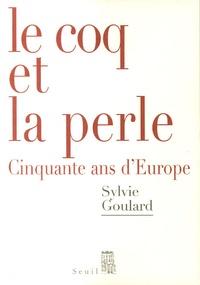 Sylvie Goulard - Le Coq et la Perle - Cinquante ans d'Europe.