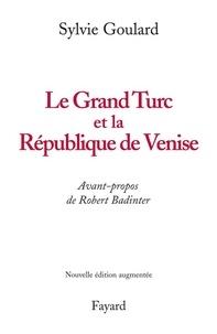 Sylvie Goulard - Le Grand Turc et la République de Venise - Nouvelle édition.