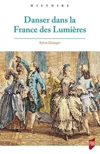 Danser dans la France des Lumières - Sylvie Granger |