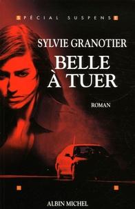 Sylvie Granotier - Belle à tuer.