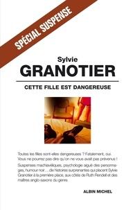 Sylvie Granotier et Sylvie Granotier - Cette fille est dangereuse.
