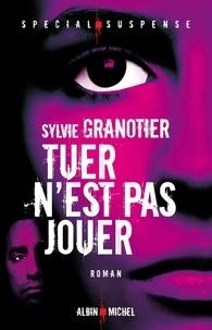 Sylvie Granotier et Sylvie Granotier - Tuer n'est pas jouer.