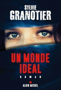 Sylvie Granotier - Un monde idéal.