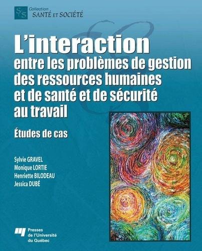 Sylvie Gravel et Monique Lortie - L' interaction entre les problèmes de gestion des ressources humaines et de santé et de sécurité au travail - Études de cas.