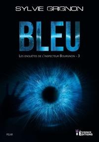 Sylvie Grignon - Les enquêtes de l'inspecteur Bourgnon - Tome 3, Bleu.