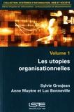 Sylvie Grosjean et Anne Mayère - Les utopies organisationnelles - Volume 1.