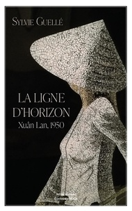 Sylvie Guelle - La ligne d'horizon - Xuân Lan, 1950.