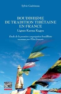 Sylvie Guérineau - Bouddhisme de tradition tibétaine en France - Lignée Karma Kaguy - Etude de la première congrégation bouddhiste reconnue par l'Etat français.