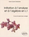 Sylvie Guerre-Delabrière - Initiation à l'analyse et à l'algèbre en L1 - Cours et exercices corrigés.