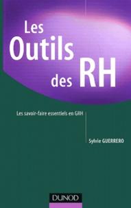 Les outils des RH- Les savoir-faire essentiels en GRH - Sylvie Guerrero |