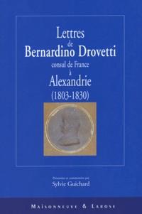 Sylvie Guichard et Bernardino Drovetti - Lettres de Bernardino Drovetti, consul de France à Alexandrie (1803-1830).