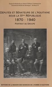 Sylvie Guillaume - Députés et sénateurs de l'Aquitaine sous la IIIe République (1870-1940) - Portrait de groupe.