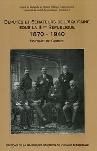 Sylvie Guillaume - Députés et sénateurs de l'Aquitaine sous la IIIème République (1870-1940) - Portrait de groupe.