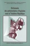 Sylvie Guillaume et Bernard Lachaise - Dictionnaire des parlementaires d'Aquitaine sous la Troisième République.