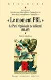 """Sylvie Guillaume et Gilles Le Béguec - """"Le moment PRL"""" - Le Parti républicain de la liberté (1946-1951)."""