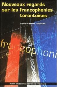 Sylvie Guillaume et Pierre Guillaume - Nouveaux regards sur les francophonies torontoises.