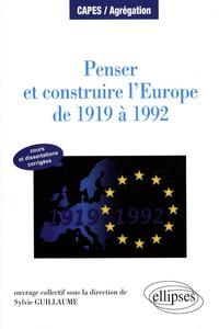 Sylvie Guillaume - Penser et construire l'Europe de 1919 à 1992 - Manuel et dissertations corrigées.
