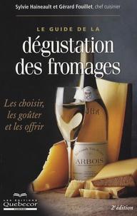 Sylvie Haineault et Gérard Fouillet - Le guide de la dégustation des fromages.