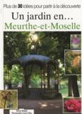 Sylvie Hamel - Un jardin en... Meurthe et Moselle - Plus de 30 idées pour partir à la découverte.