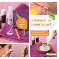 Sylvie Hampikian - Je fabrique mes cosmétiques - Soins naturels à petits prix.
