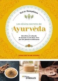 Sylvie Hampikian - Les divins secrets de l'Ayurveda - Recettes et rituels de beauté et de bien-être par les plantes indiennes.