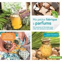 Sylvie Hampikian et Virginie Quéant - Ma petite fabrique à parfums - 50 recettes et formules pour créer ses senteurs naturelles.