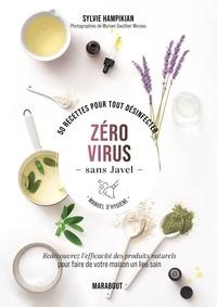 Sylvie Hampikian et Myriam Gauthier Moreau - Zéro virus sans Javel - 50 recettes pour tout désinfecter. Faites vous-même vos produits pour une hygiène irréprochable au naturel.