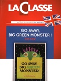 Sylvie Hanot et Ed Emberley - Go away, Big Green Monster! - Kit pédagogique en 2 volumes : album + exploitation pédagogique de l'album en anglais.