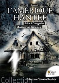 Sylvie Havart - L'Amérique hantée, guide à l'usage des chasseurs de fantômes.