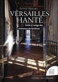 Sylvie Havart - Versailles hanté - Guide à l'usage des chasseurs de fantômes.