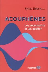 Sylvie Hébert - Acouphènes - Les reconnaître et les oublier.