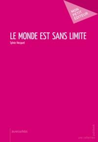 Sylvie Hecquet - Le Monde est sans limite.