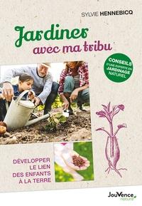 Sylvie Hennebicq - Jardiner avec ma tribu - Développer le lien des enfants à la terre.