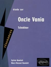 Sylvie Howlett et Marc-Vincent Howlett - Etude sur Anton Tchekhov, Oncle Vania.