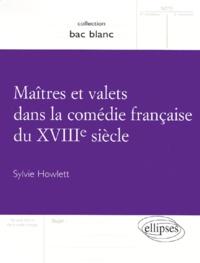 Sylvie Howlett - Maîtres et valets dans la comédie française du XVIIIe siècle.