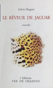 Sylvie Huguet et Pierre Maubé - Le Rêveur de jaguar.