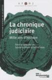 Sylvie Humbert et Denis Salas - La chronique judiciaire, mille ans d'histoire.
