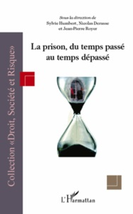 Sylvie Humbert et Nicolas Derasse - La prison, du temps passé au temps dépassé.