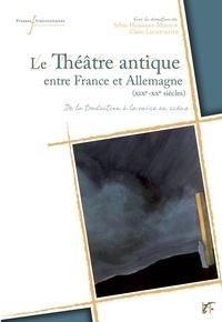 Sylvie Humbert-Mougin et Claire Lechevalier - Théâtre antique entre France et Allemagne XIXe-XXe siècles - De la traduction à la mise en scène.