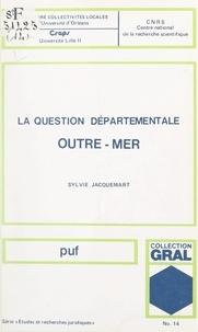 Sylvie Jacquemart et  Fondation des collectivités lo - La question départementale outre-mer.