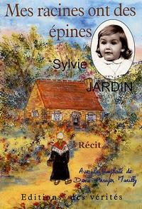 Sylvie Jardin - Mes racines ont des épines.