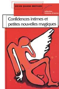 Sylvie Jeanne Bretaud - Confidences intimes et petites nouvelles magiques.