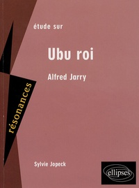 Sylvie Jopeck - Etude sur Alfred Jarry - Ubu roi.