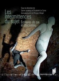 Sylvie Jouanny et Elisabeth Le Corre - Les intermittences du sujet - Ecritures de soi et discontinu.