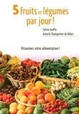 Sylvie Jouffa et Annick Champetier de Ribes - 5 fruits et légumes par jour ! - Mode d'emploi, recettes et menus de saison.