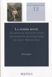 Sylvie Joye - La femme ravie - Le mariage par rapt dans les sociétés occidentales du Haut Moyen Age.