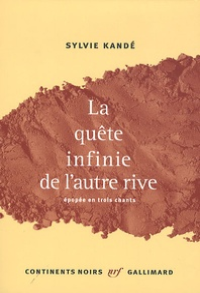 Sylvie Kandé - La quête infinie de l'autre rive - Epopée en trois chants.